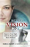 Better Vision Now: Improve Your Sight with the Renowned Bates Method by Hackett, Clara A., Galton, Lawrence (2006) Paperback