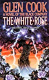The White Rose: A Novel of the Black Company (Chronicles of The Black Company)