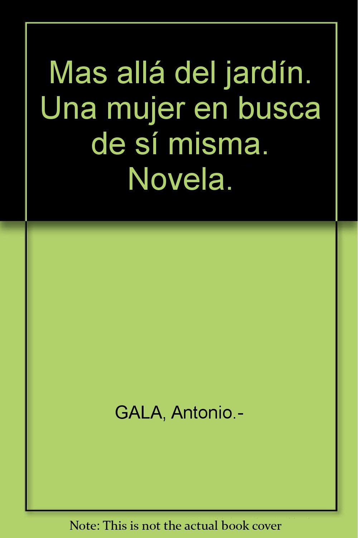 Mas allá del jardín. Una mujer en busca de sí misma. Novela. Tapa blanda by...: Amazon.es: GALA, Antonio.-: Libros