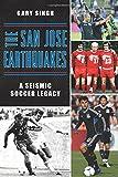 The San Jose Earthquakes: A Seismic Soccer Legacy (Sports)