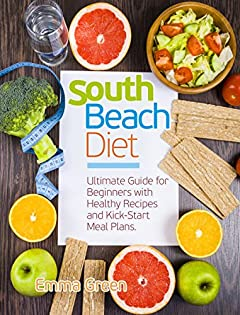 South Beach Diet: Ultimate Guide for Beginners with Healthy Recipes and Kick-Start Meal Plans. (south beach diet cookbook, south beach diet 2018)