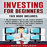 Investing for Beginners : An Introduction to the Stock Market, Stock Market Investing for Beginners, An Introduction to the Forex Market, Options Trading | David Nelson