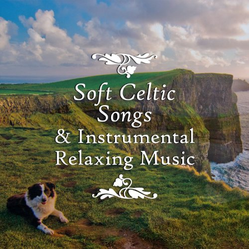 Soft Celtic Songs & Instrumental Relaxing Music. Best Songs for Relax, Calm, Inner Peace, Destress, Serenity & Positive Life.
