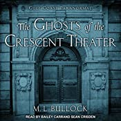 The Ghosts of the Crescent Theater: Gulf Coast Paranormal Series, Book 2 | M. L. Bullock
