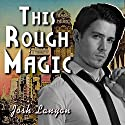 This Rough Magic: A Shot in the Dark Hörbuch von Josh Lanyon Gesprochen von: Jordan Murphy