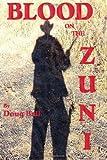 Blood on the Zuni, Doug Ball, 149490148X