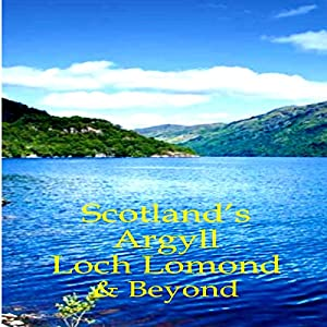 Scotland's Argyll, Loch Lomond, & Beyond Audiobook