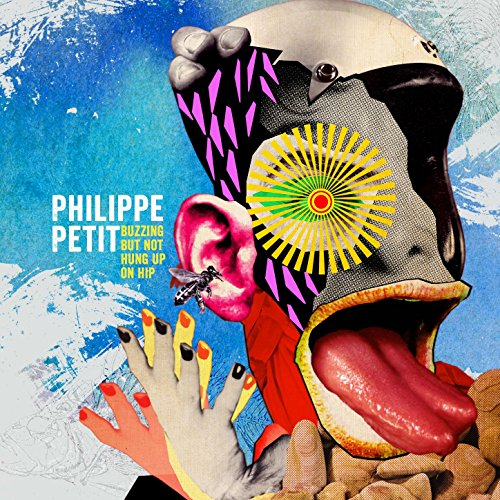 Philippe Petit - Buzzing but Not Hung up on Hip (2017) [WEB FLAC] Download