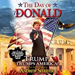 The Day of the Donald: Trump Trumps America! | Andrew Shaffer