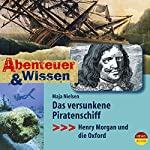 Das versunkene Piratenschiff: Henry Morgan und die Oxford (Abenteuer & Wissen) | Maja Nielsen