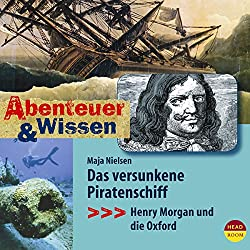 Das versunkene Piratenschiff: Henry Morgan und die Oxford (Abenteuer & Wissen)