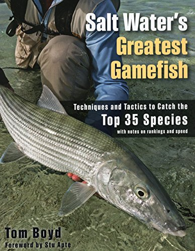 Saltwater Gamefish - Salt Water's Greatest Gamefish: Techniques and Tactics to Catch the Top 35 Species