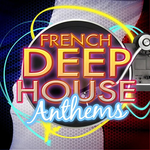 french deep house anthems by french house music dj on