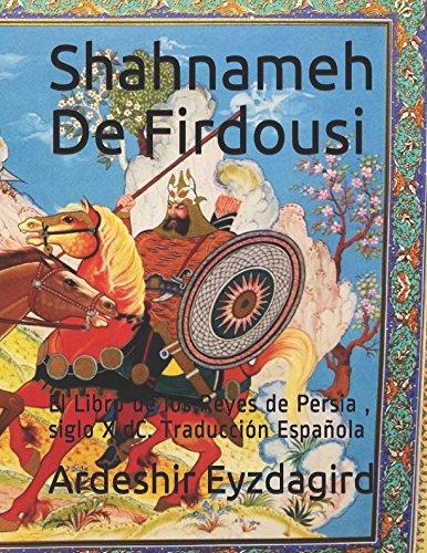 Shahnameh De Firdousi: El Libro de los Reyes de Persia , siglo X dC. Traduccion Española (Spanish Edition) [Ardeshir Eyzdagird - Erhiem Eyzdagird] (Tapa Blanda)