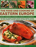 The Food and Cooking of Eastern Europe: Discover The Cuisine Of Russia, Poland, Ukraine, Germany, Austria, The Czech Republic, Hungary, Romania, Bulgaria And The Balkans
