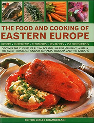 The food and cooking of eastern europe discover the cuisine of the food and cooking of eastern europe discover the cuisine of russia poland ukraine germany austria the czech republic hungary romania forumfinder Choice Image