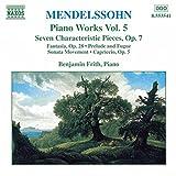 Mendelssohn: Piano Works 5: Fantasia (Sonata écossaise) in F sharp minor, Op. 28 / 7 Characteristic Pieces, Op. 7  / Prelude & Fugue in E minor / Sonata movement in B flat minor / Capriccio, Op. 5