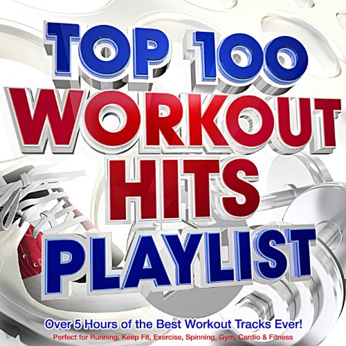 Top 100 Workout Hits Playlist - Over 5 Hours of the Best Workout Tracks Ever! - Perfect for Running, Keep Fit, Exercise, Spinning, Gym, Cardio & Fitness [Explicit] (The Best Spinning Music)