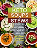 Keto Soups and Stews: Easy Low-Carb Cookbook With Delicious Ketogenic Soups, Stews, Broths & Bread Recipes for Healthy Living and Fat Loss Forever. Keto Dinner Everyone Can Cook