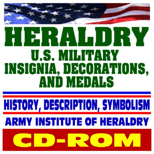 Decorations Medals Military - Heraldry - U.S. Military Insignia, Decorations, Medals, Awards, Regalia, Streamers, with History, Description, Symbolism - Thousands of Image Files - Army Institute of Heraldry (CD-ROM)