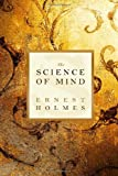 The Science of Mind, Ernest Holmes, 1936594501