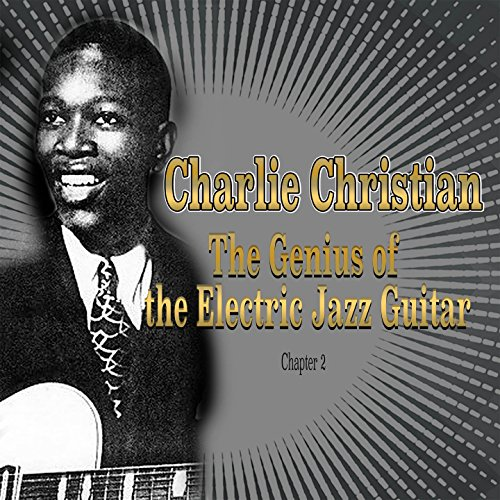 Charlie Christian: The Genius of the Electric Jazz Guitar - Chapter 2 (Charlie Christian The Genius Of The Electric Guitar)