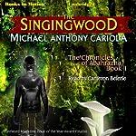 The Singingwood: The Chronicles of Abahrazha, Book 1 | Michael Anthony Cariola