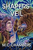 Shapers' Veil, M. C. Chambers, 0982514042