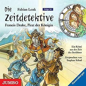 Sir Francis Drake, Pirat der Königin (Die Zeitdetektive 14) Hörbuch
