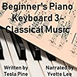 Beginner's Piano Keyboard 3 - Classical Music | Tesla Pine