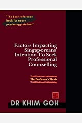 The Professor's Thesis: Factors Impacting Singaporeans' Intention To Seek Professional Counselling: The Best Reference Book For Every Psychology Student Paperback