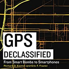 GPS Declassified: From Smart Bombs to Smartphones Audiobook by Richard D. Easton, Eric F. Frazier Narrated by Douglas R. Pratt