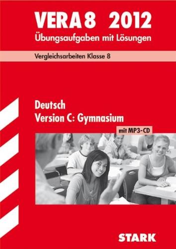 Vergleichsarbeiten VERA 8. Klasse; Deutsch Version C: Gymnasium mit MP3-CD 2012; Übungsaufgaben mit Lösungen.