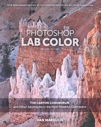 Photoshop LAB Color The Canyon Conundrum and Other Adventures in the Most Powerful Colorspace (2nd Edition)