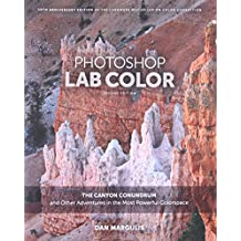 Photoshop LAB Color: The Canyon Conundrum and Other Adventures in the Most Powerful Colorspace (2nd Edition)