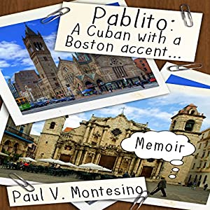 Pablito: A Cuban with a Boston Accent Audiobook