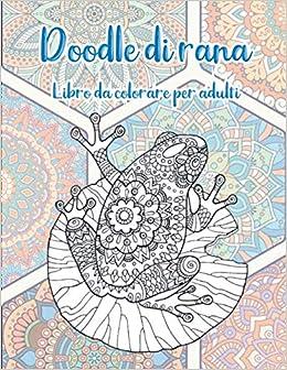 Doodle Di Rana Libro Da Colorare Per Adulti Amazon It Ricci Sarah Libri