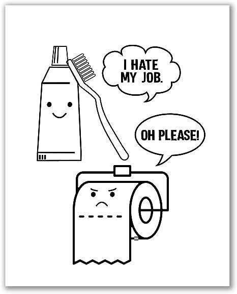 Amazon Com I Hate My Job Oh Please Print Bathroom Wall Decor Bathroom Wall Art Bathroom Prints Bathroom Art Funny Bath Sign Humor Bathroom Prints 8 X 10 Posters Prints
