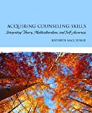 img - for Acquiring Counseling Skills: Integrating Theory, Multiculturalism, and Self-Awareness book / textbook / text book