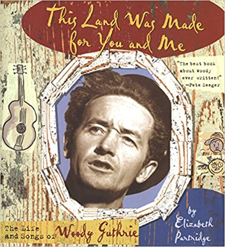 This Land Was Made for You and Me The Life and Songs of Woody Guthrie