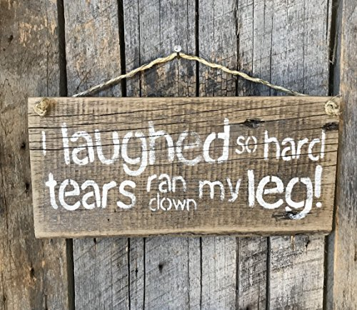 I Laughed So Hard Tears Ran Down My Leg Barn Wood Sign