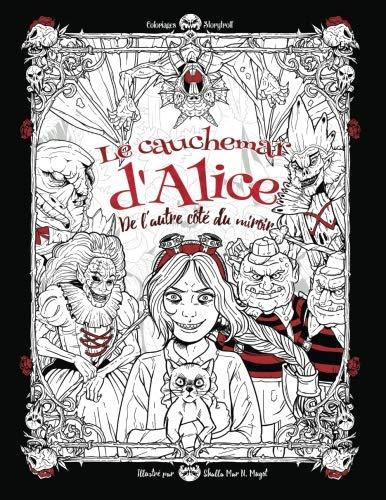 Le cauchemar d'Alice de l'autre côté du miroir: Livre de coloriage pour adultes (cadeaux pour femmes)(horreur, Halloween) (French Edition)]()