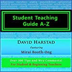 Student Teaching Guide A-Z: For Student and Beginning Teachers | David Harstad