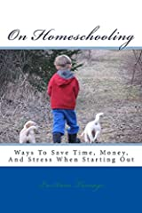 On Homeschooling: Ways To Save Extra Time, Money, And Stress When Starting Out Kindle Edition