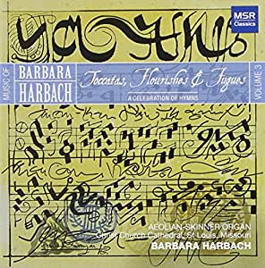 Music of Barbara Harbach, Volume 3: Toccatas, Flourishes & Fugyes - A Celebration of Hymns