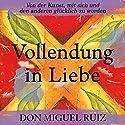 Vollendung in Liebe Hörbuch von Don Miguel Ruiz Gesprochen von: Markus Meuter
