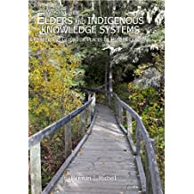 Working with Elders and Indigenous Knowledge Systems: A Reader and Guide for Places of Higher Learning