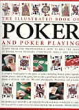 The Illustrated Book of Poker and Poker Playing - Learn From the Professionals How to Beat the Odds at Poker With Winning Strategies, Skills and Tactics