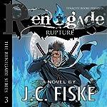 Renegade Rupture: The Renegade Series, Book 3 | J. C. Fiske