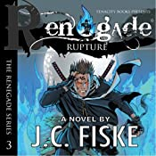 Renegade Rupture: The Renegade Series, Book 3 | J. C. Fiske